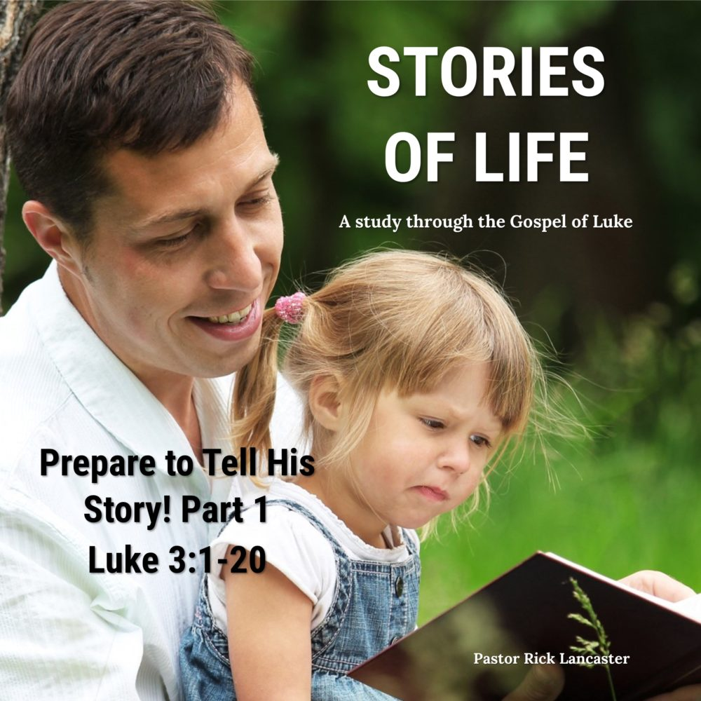 Prepare to Tell His Story – Part 1 – Luke 3:1-20