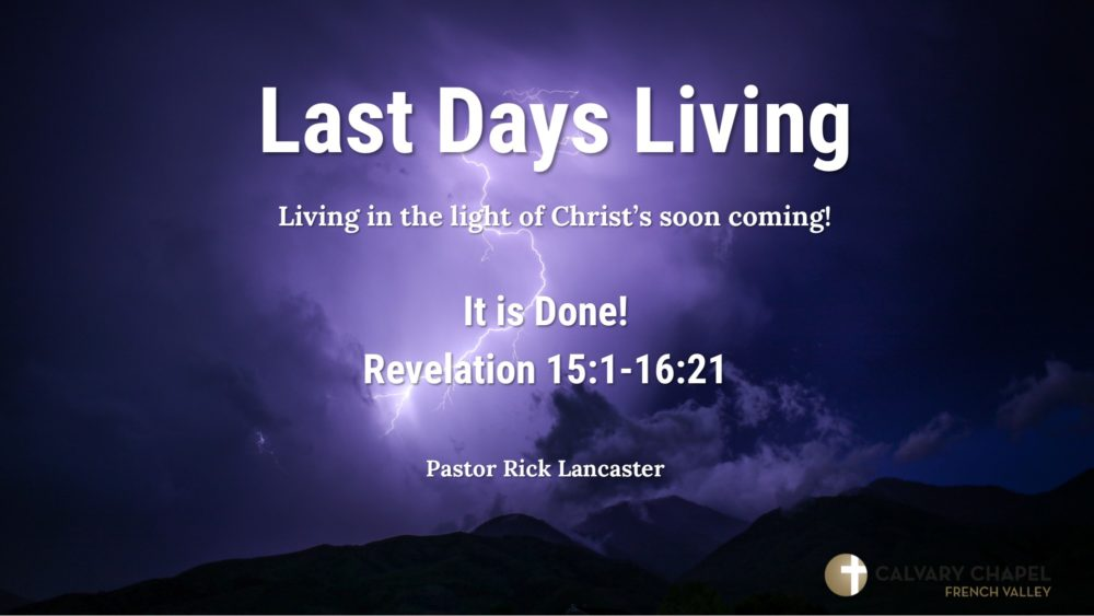 Revelation 15:1 - 16:21 - It Is Done!