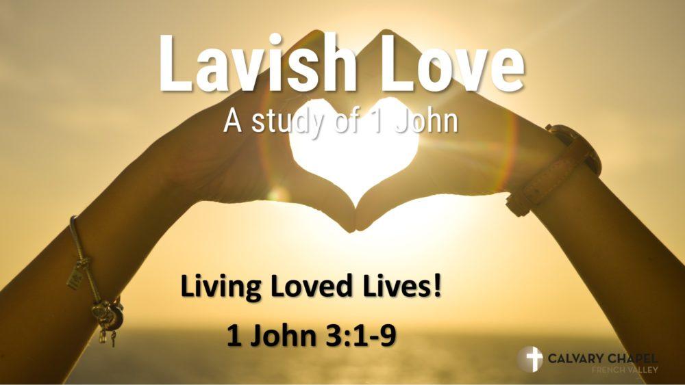 Living Loved Lives - 1 John 3:1-9