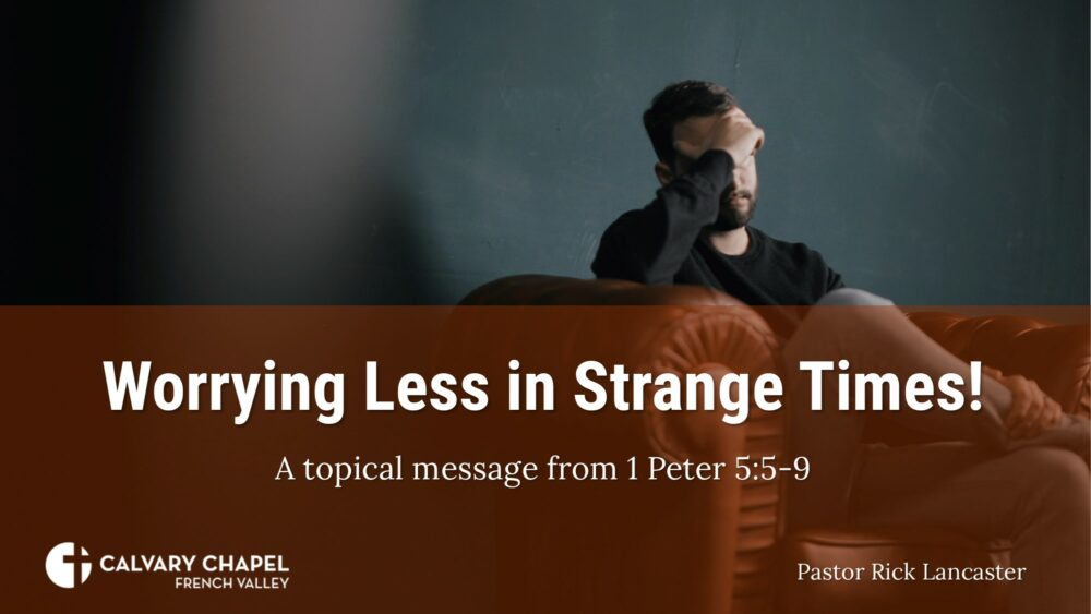 Worrying Less in Strange Times! 1 Peter 5:5-9