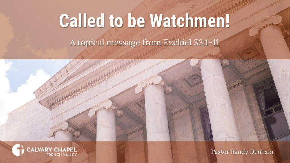 Called to be Watchmen! Ezekiel 33:1-11