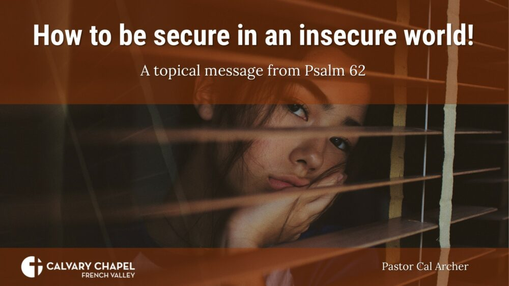 How to be secure in an insecure world! Psalm 62:1-12