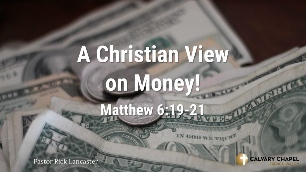 A Christian View on Money – Matthew 6:19-21