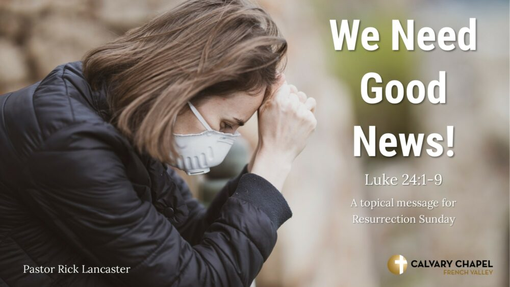 We Need Good News! Luke 24:1-9