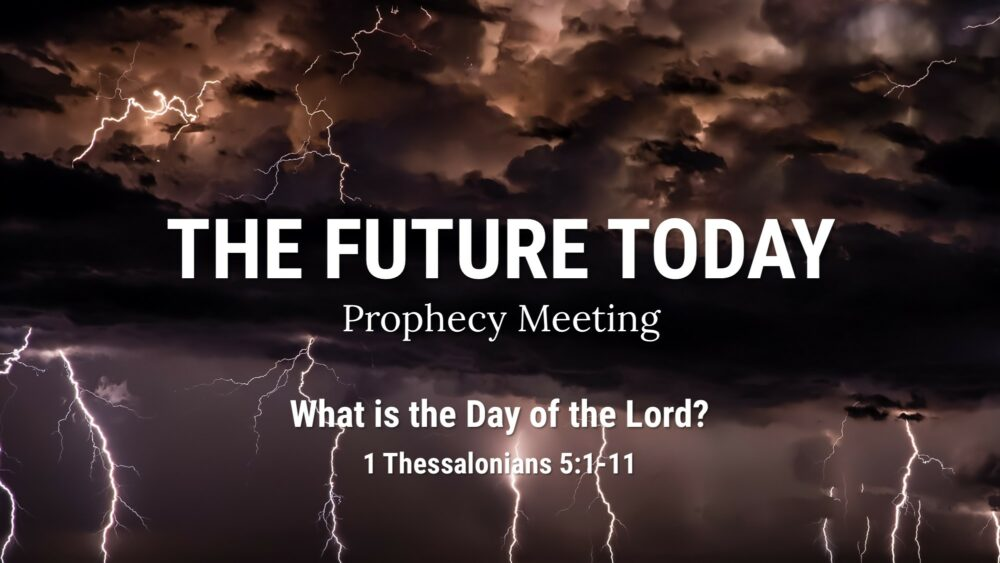 Future Today 210808 – What is the Day of the Lord? 1 Thessalonians 5:1-11
