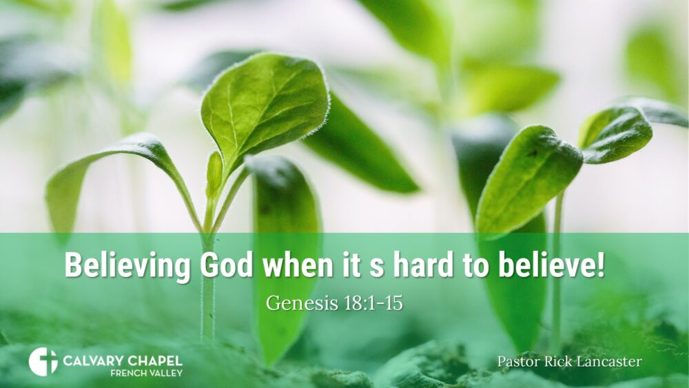 Believing God when it is hard to believe! Genesis 18:1-15 Image