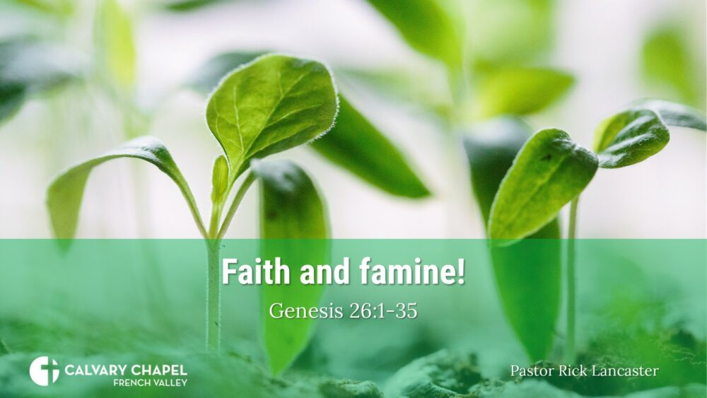 Faith and famine! Genesis 26:1-35