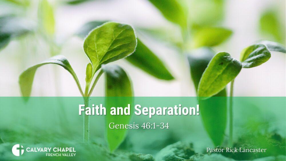 Faith and Separation! Genesis 46:1-34