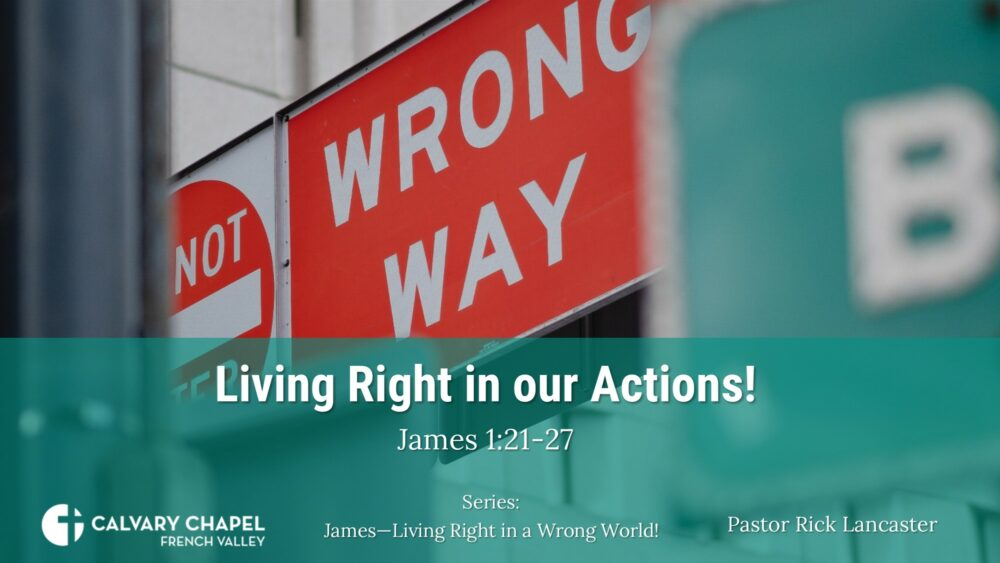 Living Right in our Actions! James 1:21-27