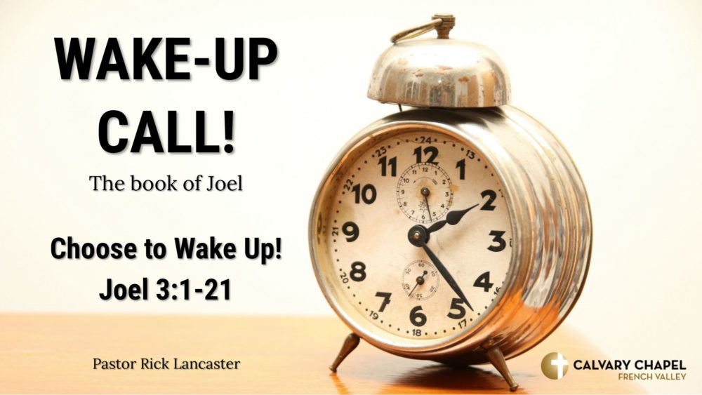 Choose to Wake Up! - Joel 3:1-21 Image