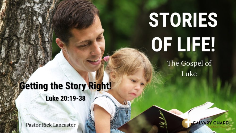 Getting the Story Right! Luke 20:19-38