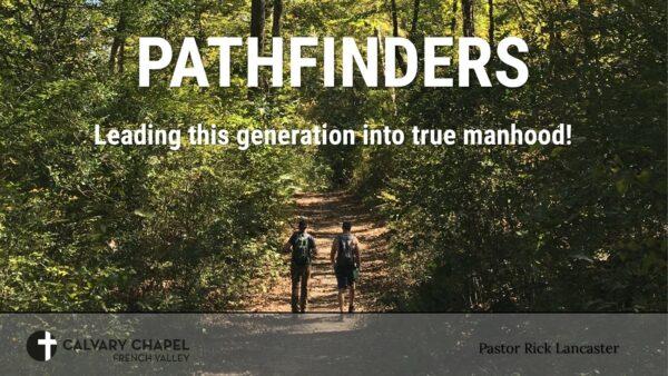 Pathfinder: Leading this generation into true manhood!