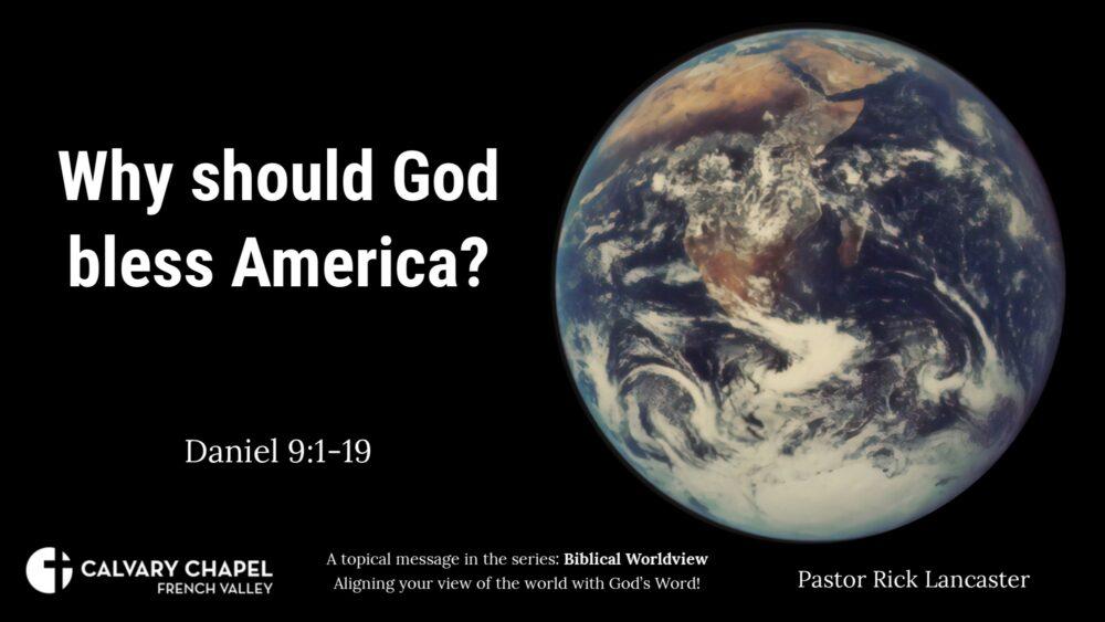 Worldviews: Why Should God bless America? Daniel 9:1-19
