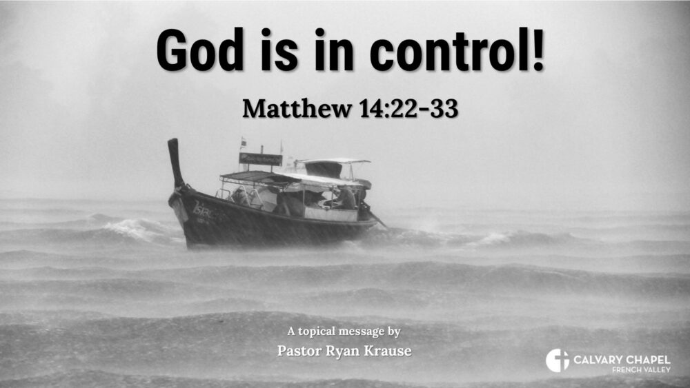 God is in control! Matthew 14:22-33
