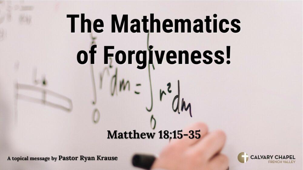 The Mathematics of Forgiveness! Matthew 18:15-35